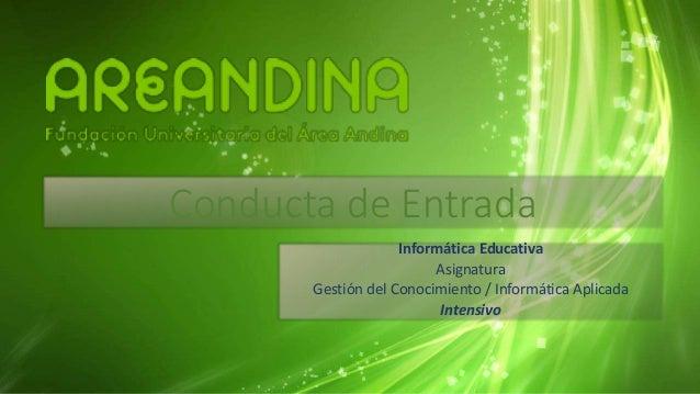 Conducta de Entrada Informática Educativa Asignatura Gestión del Conocimiento / Informática Aplicada Intensivo