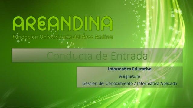 Conducta de Entrada Informática Educativa Asignatura Gestión del Conocimiento / Informática Aplicada