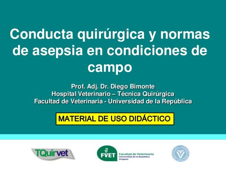 Conducta quirúrgica y normasde asepsia en condiciones de           campo               Prof. Adj. Dr. Diego Bimonte       ...