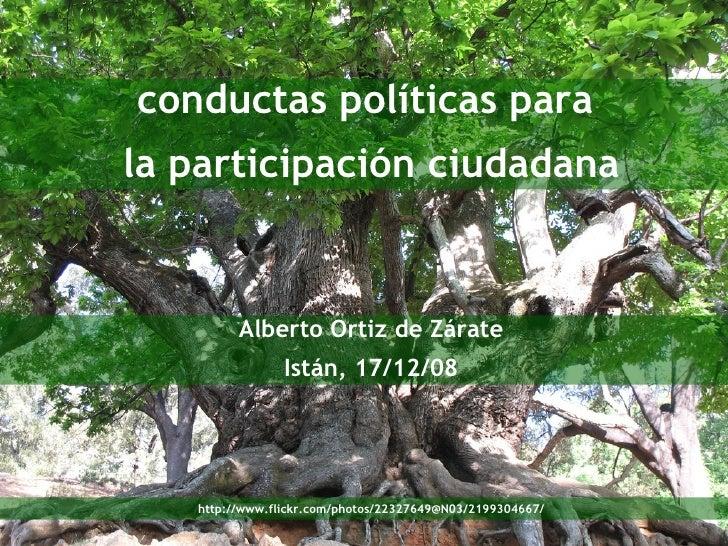 conductas políticas para  la participación ciudadana Alberto Ortiz de Zárate Istán, 17/12/08 http://www.flickr.com/photos/...