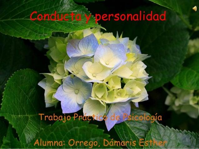 Conducta y personalidad Trabajo Práctico de PsicologíaAlumna: Orrego, Dámaris Esther