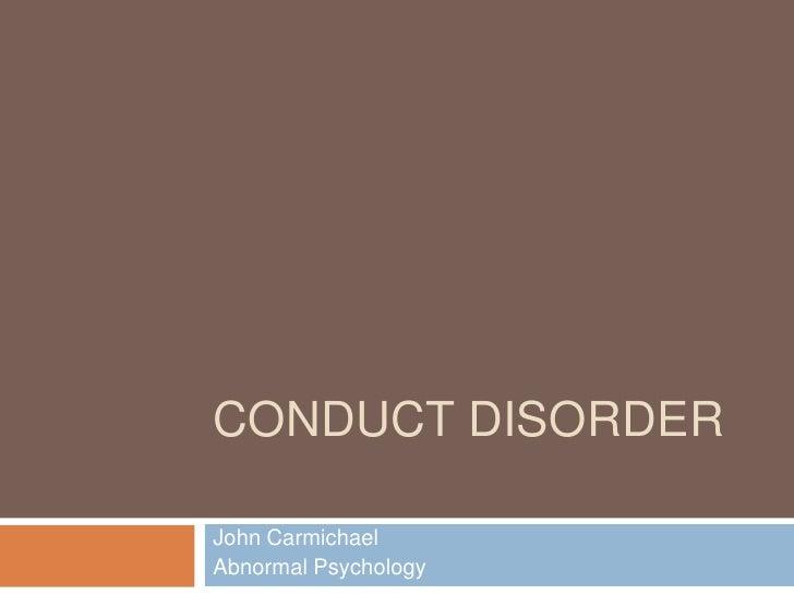 Conduct Disorder<br />John Carmichael<br />Abnormal Psychology<br />