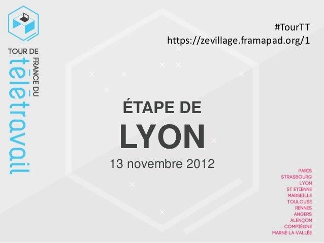 #TourTT        https://zevillage.framapad.org/1 ÉTAPE DE LYON13 novembre 2012