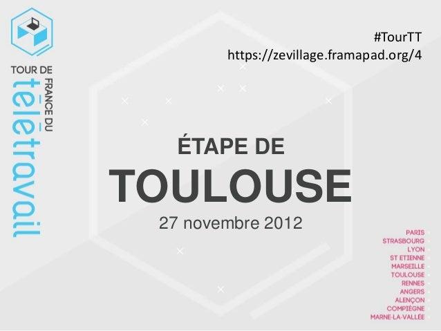 #TourTT        https://zevillage.framapad.org/4  ÉTAPE DETOULOUSE 27 novembre 2012