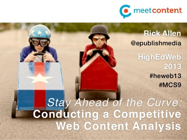 Conducting a Competitive Web Content Analysis Rick Allen @epublishmedia Content Strategy Summit #CSsummit Stay Ahead of th...