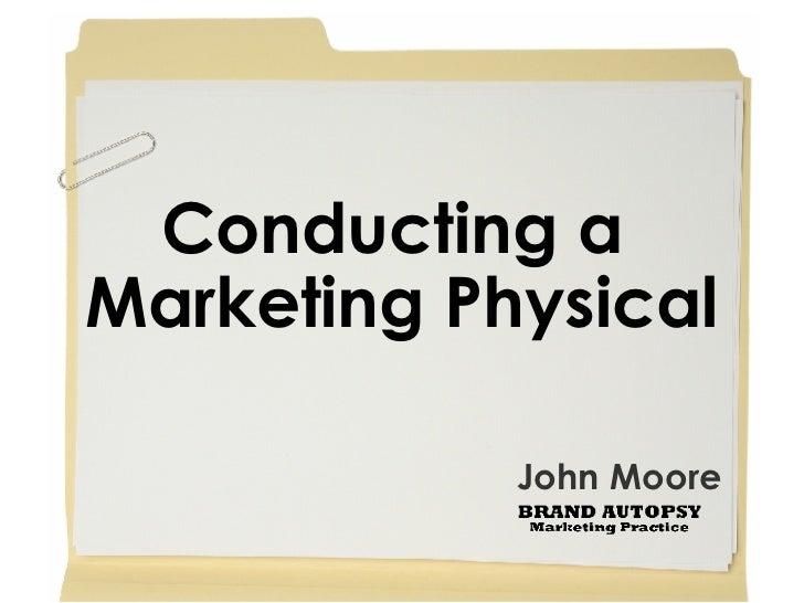 Conducting a  Marketing Physical John Moore