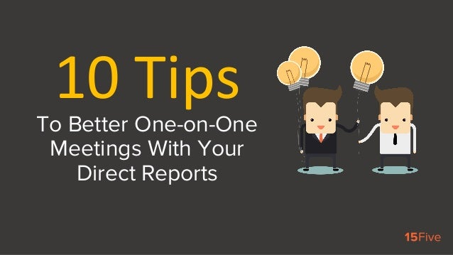 To Better One-on-One Meetings With Your Direct Reports 10	Tips