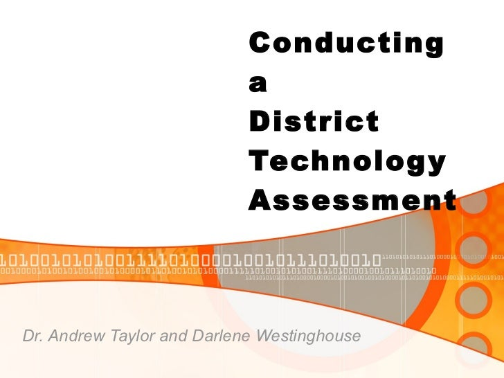 Conducting a  District Technology Assessment Dr. Andrew Taylor and Darlene Westinghouse