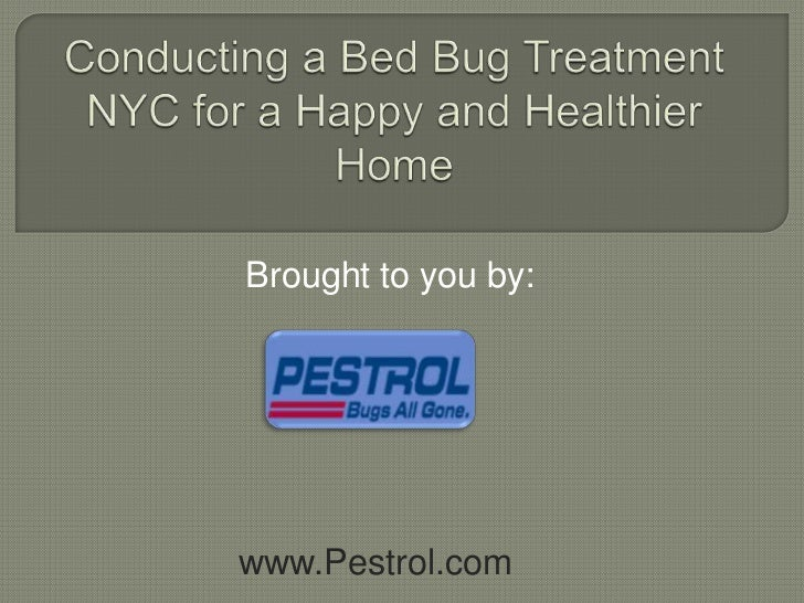 Conducting a Bed Bug Treatment  NYC for a Happy and Healthier Home<br />Brought to you by:<br />www.Pestrol.com<br />