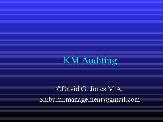 KM Auditing     ©David G. Jones M.A.Shibumi.management@gmail.com