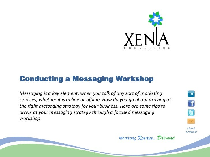 Conducting a Messaging WorkshopMessaging is a key element, when you talk of any sort of marketingservices, whether it is o...