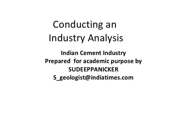 Conducting an  Industry Analysis Indian Cement Industry Prepared  for academic purpose by SUDEEPPANICKER [email_address]