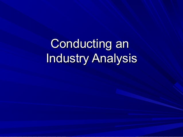Conducting anIndustry Analysis