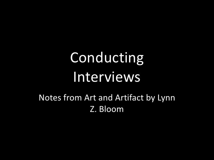 Conducting        InterviewsNotes from Art and Artifact by Lynn            Z. Bloom