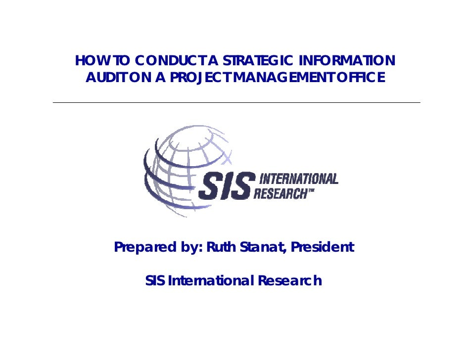HOW TO CONDUCT A STRATEGIC INFORMATION  AUDIT ON A PROJECT MANAGEMENT OFFICE         Prepared by: Ruth Stanat, President  ...