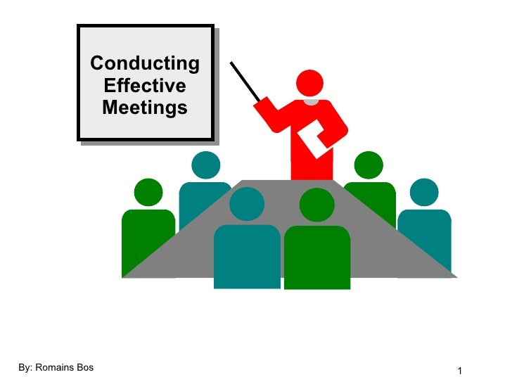 Conducting Effective Meetings By: Romains Bos
