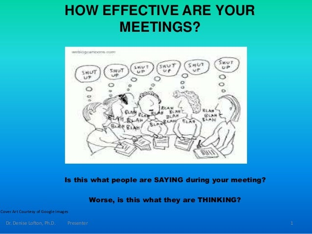HOW EFFECTIVE ARE YOUR MEETINGS? Is this what people are SAYING during your meeting? Worse, is this what they are THINKING...