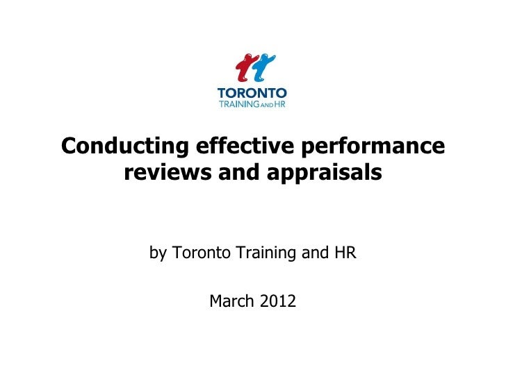 Conducting effective performance    reviews and appraisals       by Toronto Training and HR              March 2012