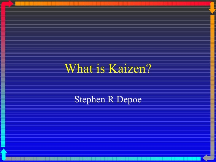 What is Kaizen? Stephen R Depoe