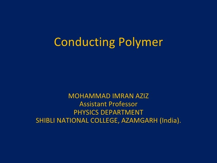 Conducting Polymer MOHAMMAD IMRAN AZIZ Assistant Professor PHYSICS DEPARTMENT SHIBLI NATIONAL COLLEGE, AZAMGARH (India).