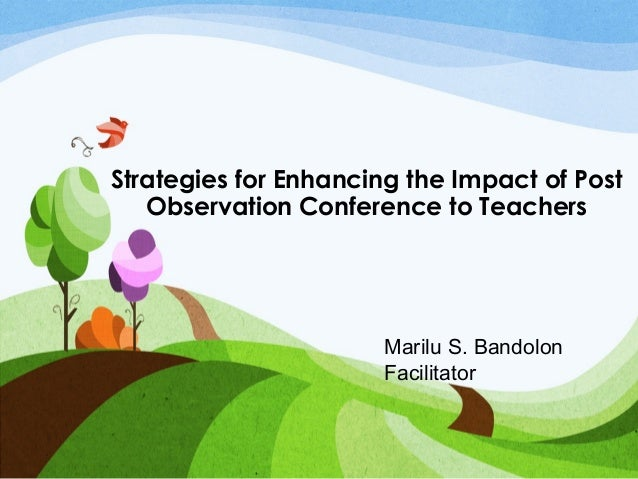 Strategies for Enhancing the Impact of Post  Observation Conference to Teachers  Marilu S. Bandolon  Facilitator