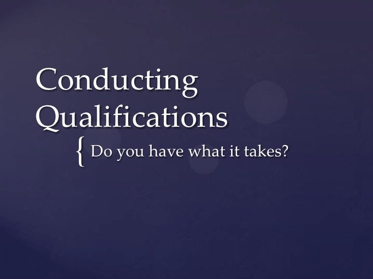 ConductingQualifications  { Do you have what it takes?
