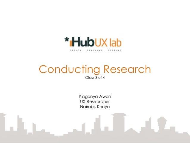 Conducting ResearchClass 3 of 4Kagonya AworiUX ResearcherNairobi, Kenya