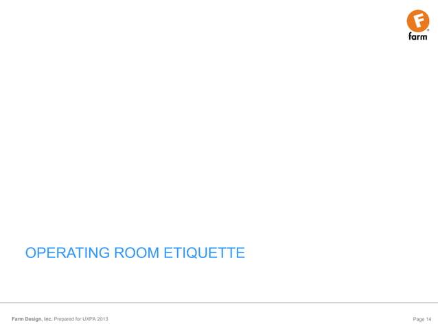 Farm Design, Inc. Prepared for UXPA 2013 Page 14OPERATING ROOM ETIQUETTE