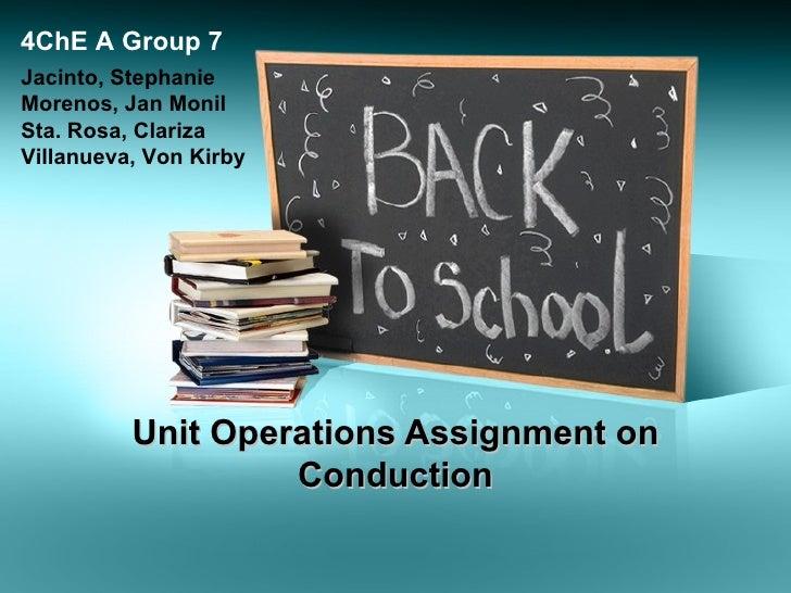 Unit Operations Assignment on Conduction Jacinto, Stephanie Morenos, Jan Monil Sta. Rosa, Clariza Villanueva, Von Kirby 4C...