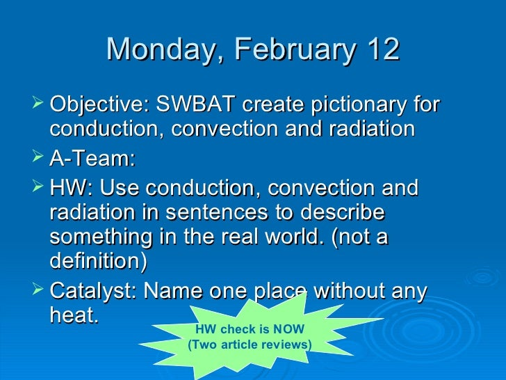 Monday, February 12 <ul><li>Objective: SWBAT create pictionary for conduction, convection and radiation </li></ul><ul><li>...