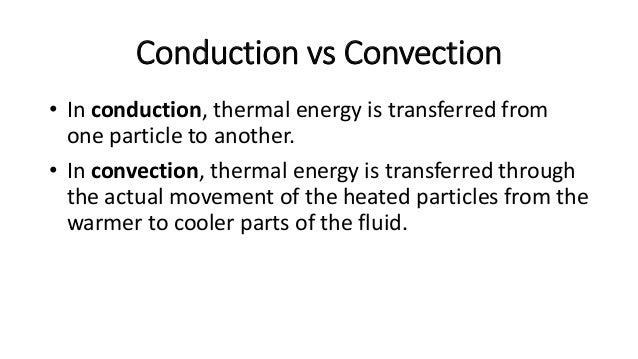 Convection in Liquids • When the water at the bottom of the flask is heated, it expands. • The expanded water is less dens...