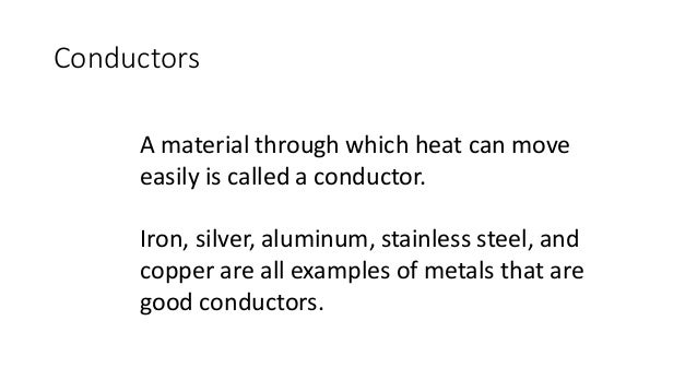 Insulators A material that heat does not move through easily is an insulator. Plastic, wood, rubber, and glass are all goo...