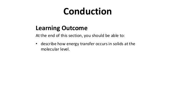 Learning Outcome At the end of this section, you should be able to: • describe how energy transfer occurs in solids at the...