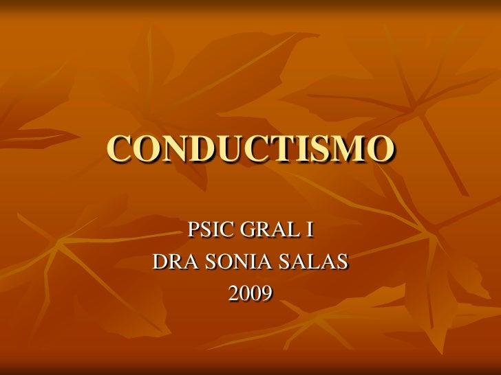 CONDUCTISMO<br />PSIC GRAL I<br />DRA SONIA SALAS<br />2009<br />