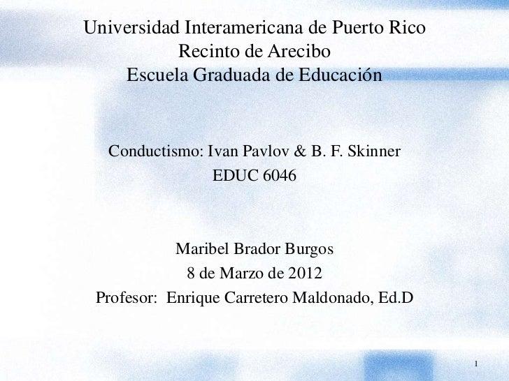 Universidad Interamericana de Puerto Rico           Recinto de Arecibo    Escuela Graduada de Educación   Conductismo: Iva...