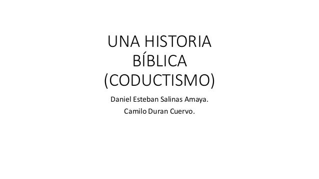 UNA HISTORIA BÍBLICA (CODUCTISMO) Daniel Esteban Salinas Amaya. Camilo Duran Cuervo.