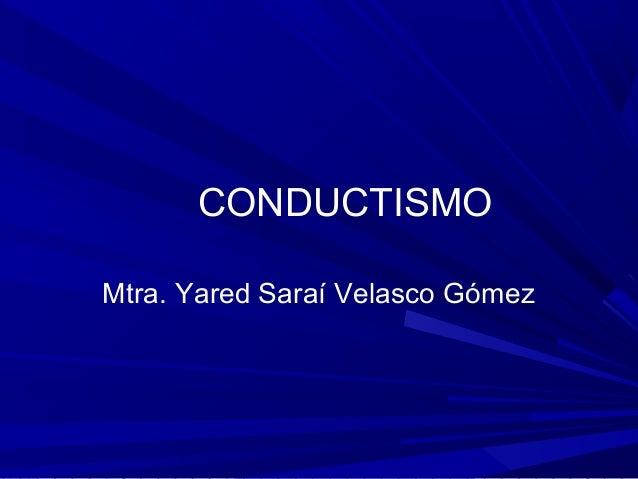 CONDUCTISMO Mtra. Yared Saraí Velasco Gómez
