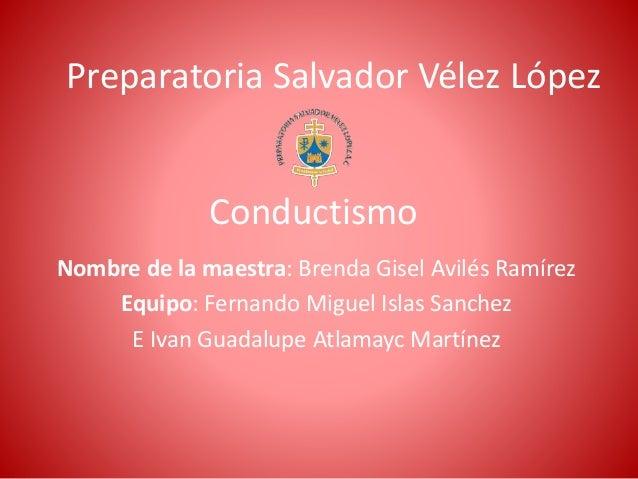 Preparatoria Salvador Vélez López Nombre de la maestra: Brenda Gisel Avilés Ramírez Equipo: Fernando Miguel Islas Sanchez ...