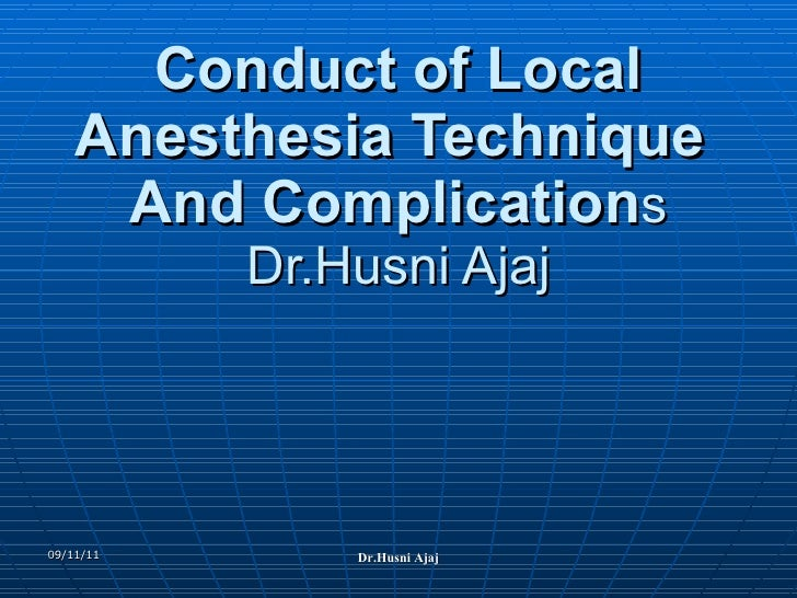Conduct of Local Anesthesia Technique  And Complication s Dr.Husni Ajaj 09/11/11 Dr.Husni Ajaj