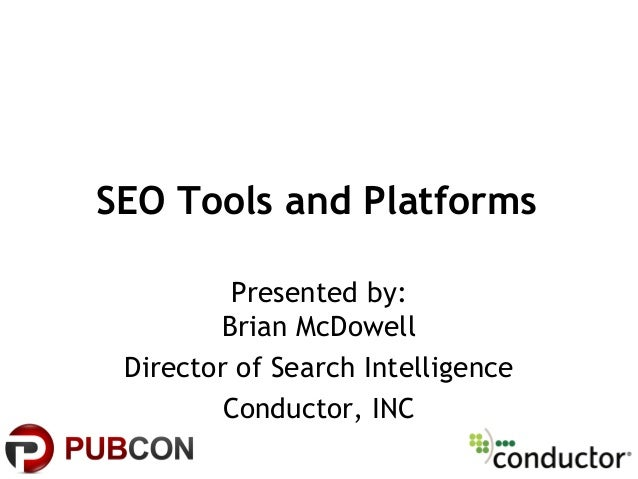 SEO Tools and PlatformsPresented by:Brian McDowellDirector of Search IntelligenceConductor, INC
