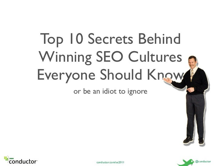 Top 10 Secrets BehindWinning SEO CulturesEveryone Should Know     or be an idiot to ignore            conductor.com/se2011...