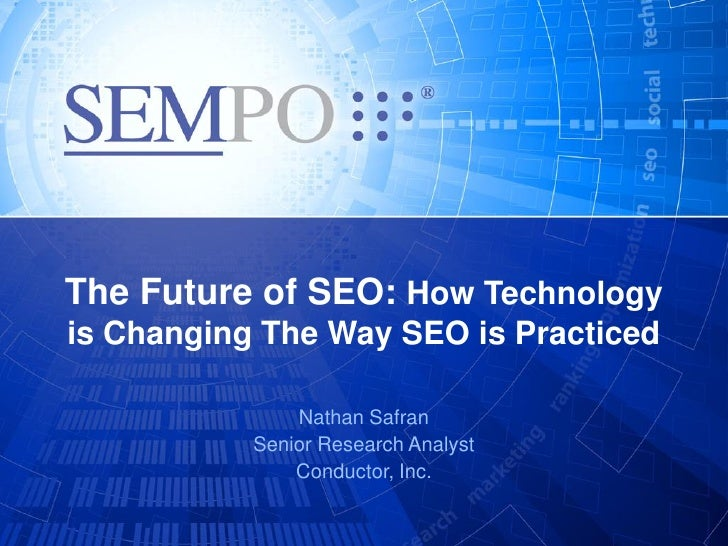 The Future of SEO: How Technologyis Changing The Way SEO is Practiced               Nathan Safran           Senior Researc...