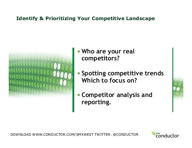 Identify & Prioritizing Your Competitive Landscape•Who are your realcompetitors?•Spotting competitive trendsWhich to foc...