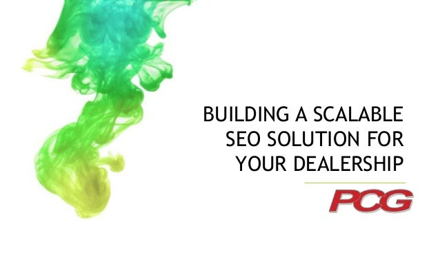 BUILDING A SCALABLE  SEO SOLUTION FOR  YOUR DEALERSHIP