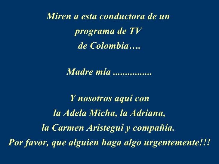 Miren a esta conductora de un  programa de TV  de Colombia…. Madre mía ................ Y nosotros aquí con la Adela Micha...