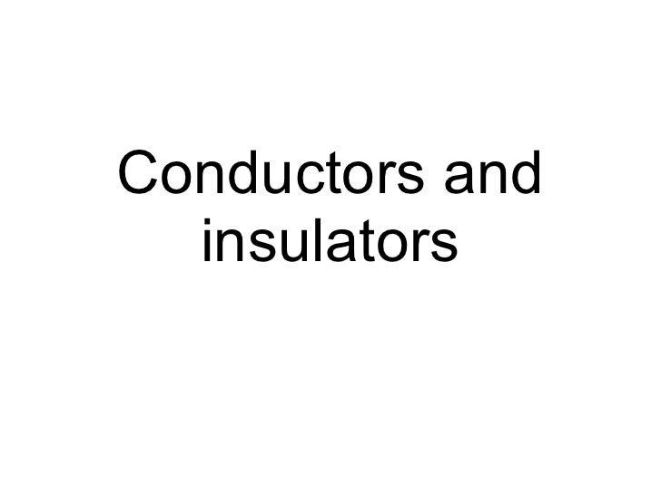Conductors And Insulators : Conductors and insulators