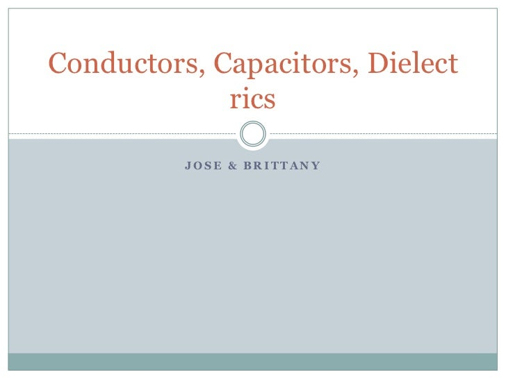 Jose & Brittany<br />Conductors, Capacitors, Dielectrics<br />