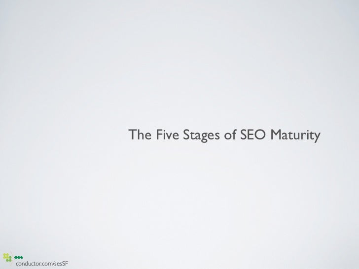 The Five Stages of SEO Maturityconductor.com/sesSF