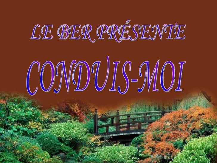 LE BER PRÉSENTE CONDUIS-MOI
