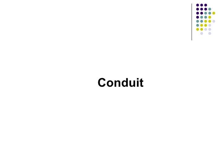 <ul><li>Conduit </li></ul>